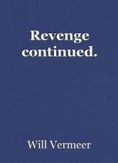 Revenge continued.