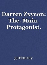 Darren Zxyeon: The. Main. Protagonist.