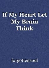 If My Heart Let My Brain Think