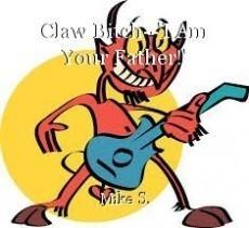 Claw Bitch--'I Am Your Father!'