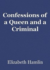 Confessions of a Queen and a Criminal
