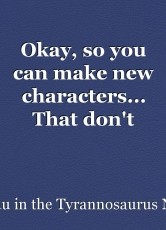 Okay, so you can make new characters... That don't impress me much