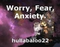 Worry, Fear, Anxiety.
