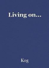 Living on...