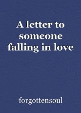 A letter to someone falling in love