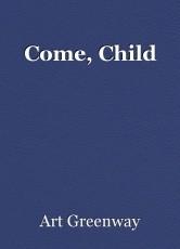 Come, Child
