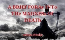 A BRIEf FORAy INTo THe MADNESs Of DEATh
