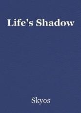 Life's Shadow