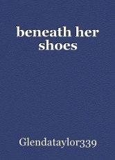 beneath her shoes