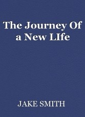 The Journey Of a New LIfe