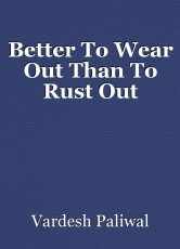 Better To Wear Out Than To Rust Out
