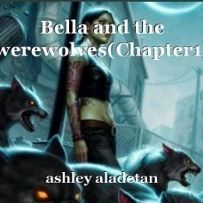 Bella and the werewolves(Chapter1)