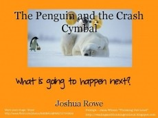 The Penguin and the Crash Cymbal