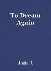 To Dream Again