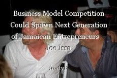 Business Model Competition Could Spawn Next Generation of Jamaican Entrepreneurs – Joe Issa