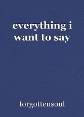 everything i want to say