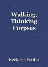 Walking, Thinking Corpses