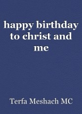 happy birthday to christ and me