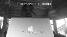 Post-mortem Memoirs