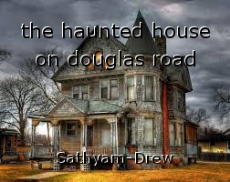 the haunted house on douglas road