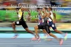 """Joe Issa Likes Bolt's Latest Impassioned Plea: """"Hard Work Pays Off!"""""""