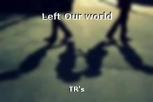 Left Our world