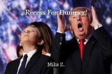 Recess For Dumper!