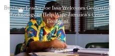 Business Leader Joe Issa Welcomes Geospatial Technology to Help Wipe Jamaica's Crime Footprint