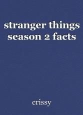 stranger things season 2 facts