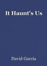 It Haunt's Us
