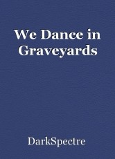 We Dance in Graveyards