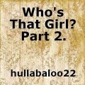 Who's That Girl? Part 2.