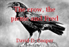 The crow, the picnic and Fred