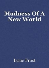 Madness Of A New World