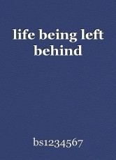 life being left behind