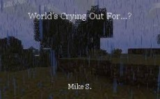 World's Crying Out For...?