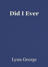 Did I Ever