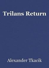 Trilans Return