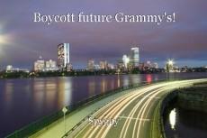 Boycott future Grammy's!