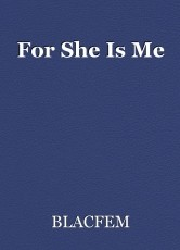 For She Is Me