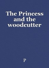 The Princess and the woodcutter