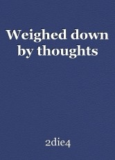 Weighed down by thoughts