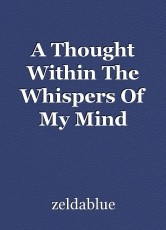 A Thought Within The Whispers Of My Mind