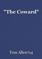 """""""The Coward"""""""