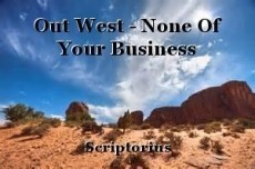 Out West - None Of Your Business