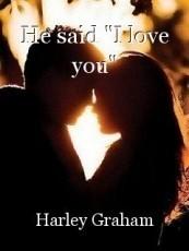 """He said """"I love you"""""""