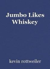 Jumbo Likes Whiskey