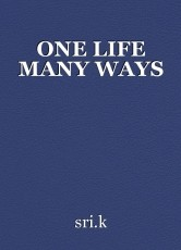 ONE LIFE MANY WAYS