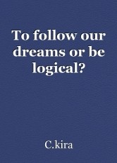 To follow our dreams or be logical?