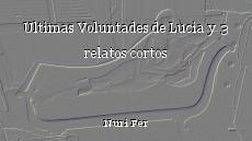 Ultimas Voluntades de Lucia y 3 relatos cortos